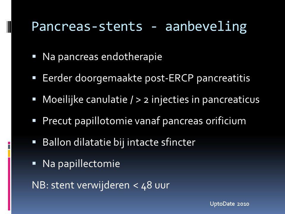 Pancreas-stents - aanbeveling  Na pancreas endotherapie  Eerder doorgemaakte post-ERCP pancreatitis  Moeilijke canulatie / > 2 injecties in pancrea