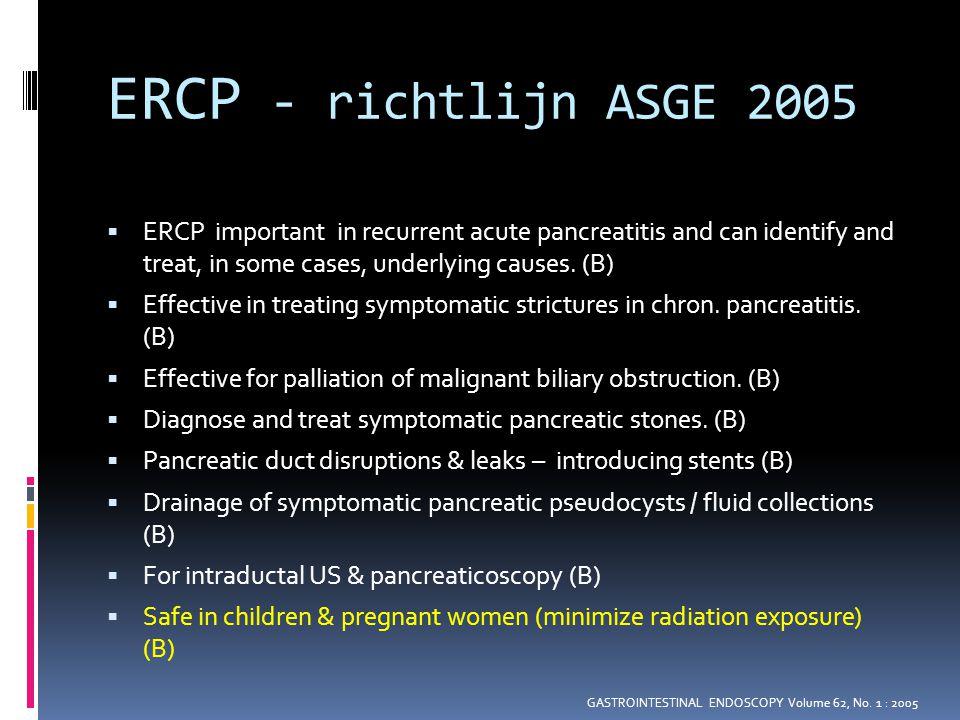 Alternatieven ERCP + ES  Dilatatie papil met CRE ballon (± kleine precut)  Complicaties EST + LBD (n=100)EST P waarde  Pancreatitis44.504  Cholecystitis11.497  Bloeding02.767 Jeung Ho Heo et al Gastrointestinal Endoscopy 2007;66:720-726 UptoDate 2010: ballondilatatie alleen voor patienten < 40 jr met stenen < 5 mm  Laparoscopische CBD exploratie tijdens lap chol D.