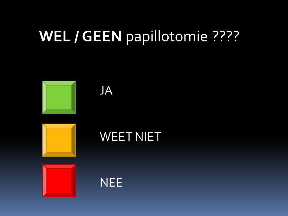 JA WEET NIET NEE WEL / GEEN papillotomie ????