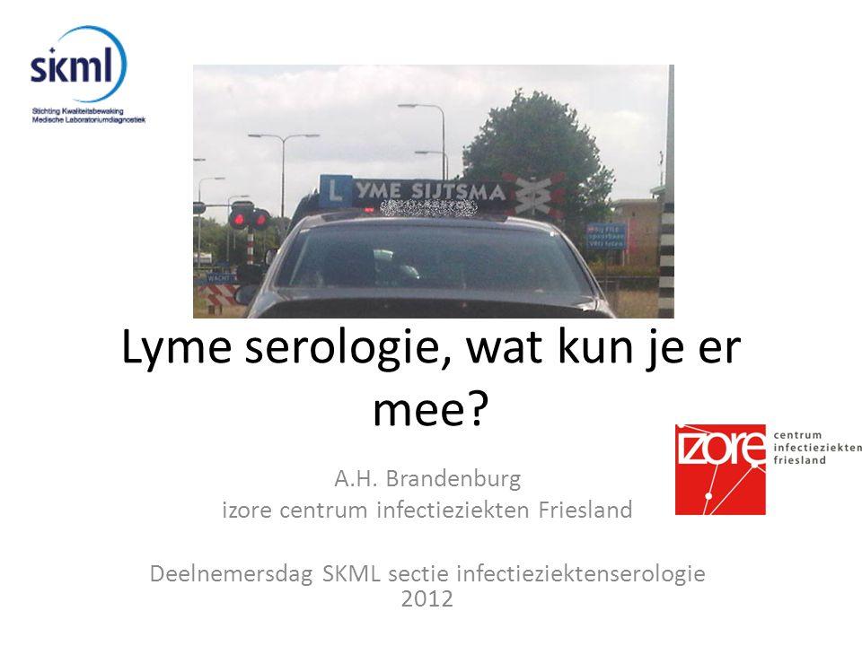 Lyme serologie, wat kun je er mee? A.H. Brandenburg izore centrum infectieziekten Friesland Deelnemersdag SKML sectie infectieziektenserologie 2012