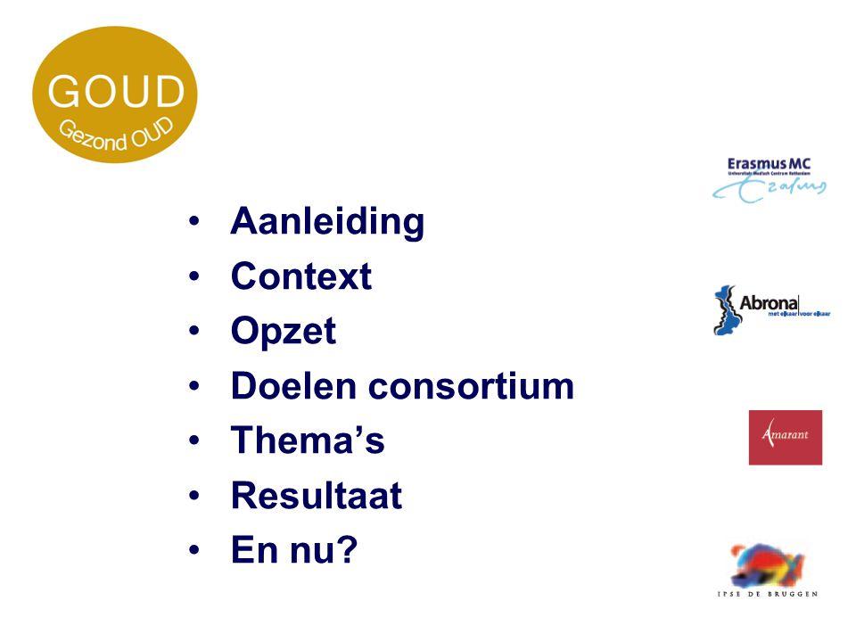 Aanleiding Context Opzet Doelen consortium Thema's Resultaat En nu?