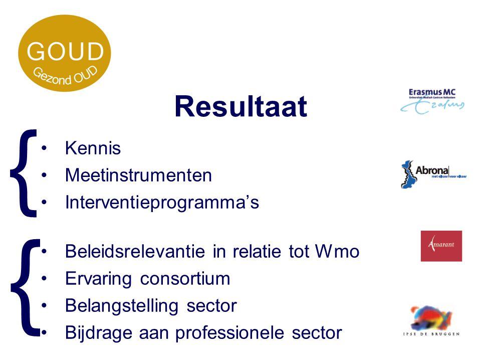 Resultaat Kennis Meetinstrumenten Interventieprogramma's Beleidsrelevantie in relatie tot Wmo Ervaring consortium Belangstelling sector Bijdrage aan p