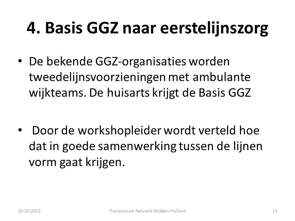 4. Basis GGZ naar eerstelijnszorg De bekende GGZ-organisaties worden tweedelijnsvoorzieningen met ambulante wijkteams. De huisarts krijgt de Basis GGZ