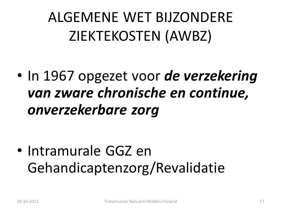 ALGEMENE WET BIJZONDERE ZIEKTEKOSTEN (AWBZ) In 1967 opgezet voor de verzekering van zware chronische en continue, onverzekerbare zorg Intramurale GGZ