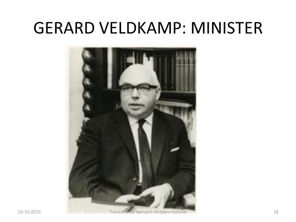 GERARD VELDKAMP: MINISTER 29-10-2013Transmuraal Netwerk Midden-Holland18