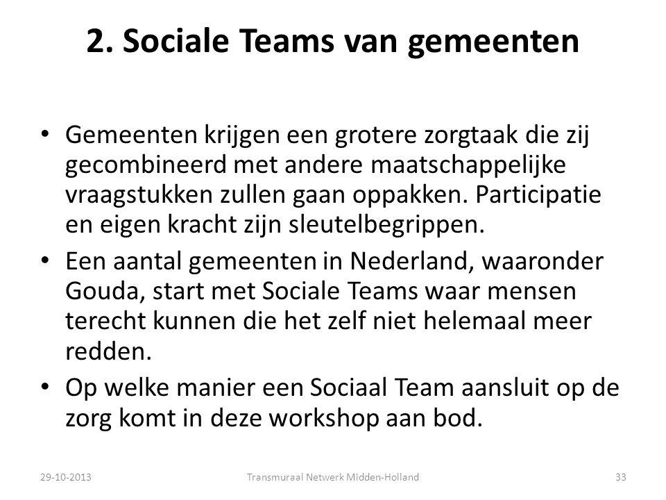 2. Sociale Teams van gemeenten Gemeenten krijgen een grotere zorgtaak die zij gecombineerd met andere maatschappelijke vraagstukken zullen gaan oppakk