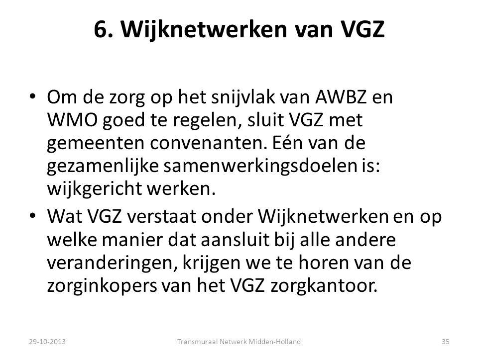 6. Wijknetwerken van VGZ Om de zorg op het snijvlak van AWBZ en WMO goed te regelen, sluit VGZ met gemeenten convenanten. Eén van de gezamenlijke same