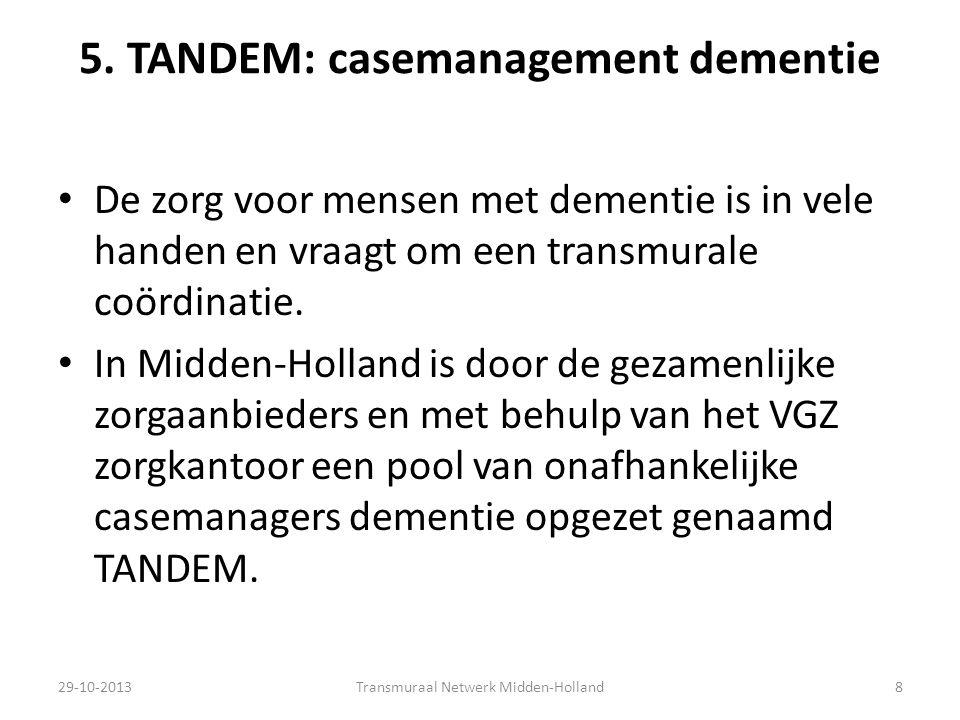 5. TANDEM: casemanagement dementie De zorg voor mensen met dementie is in vele handen en vraagt om een transmurale coördinatie. In Midden-Holland is d