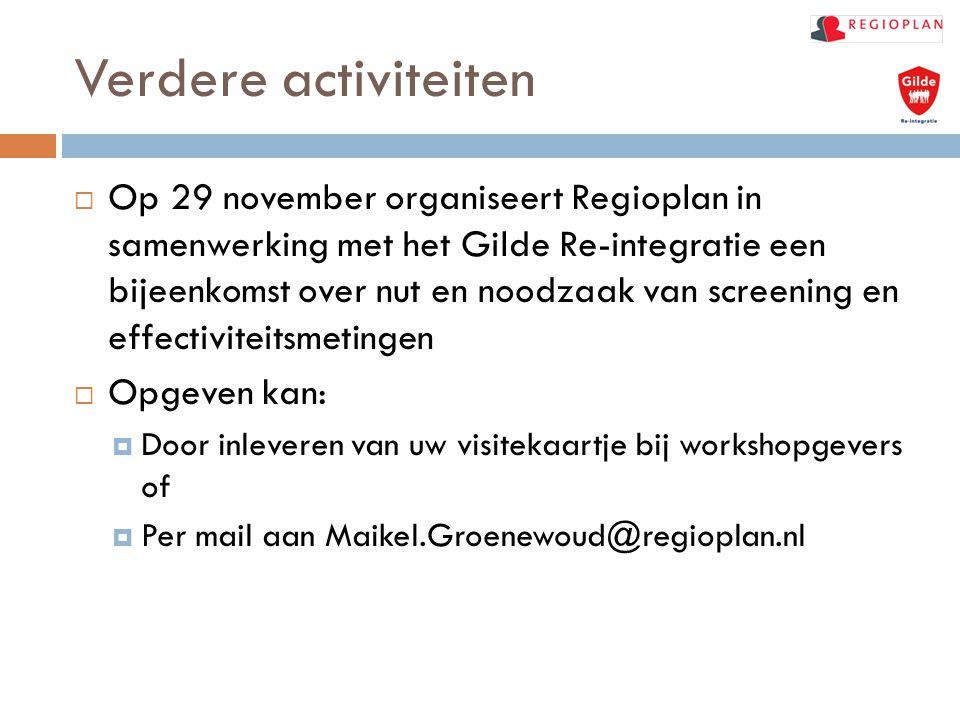 Verdere activiteiten  Op 29 november organiseert Regioplan in samenwerking met het Gilde Re-integratie een bijeenkomst over nut en noodzaak van scree