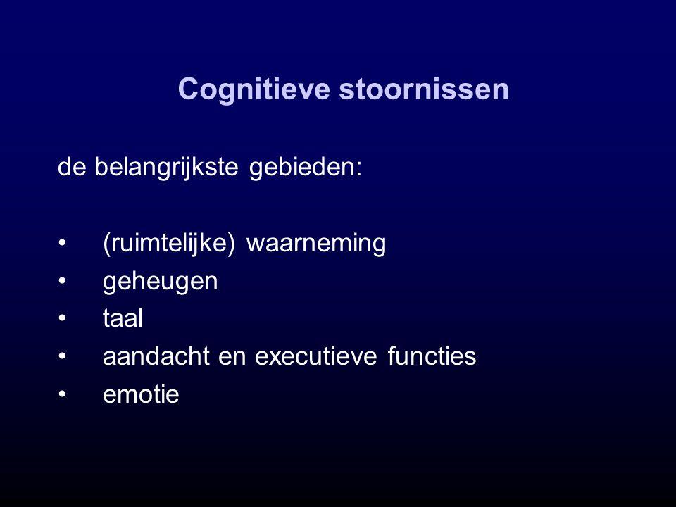 Cognitieve stoornissen de belangrijkste gebieden: (ruimtelijke) waarneming geheugen taal aandacht en executieve functies emotie