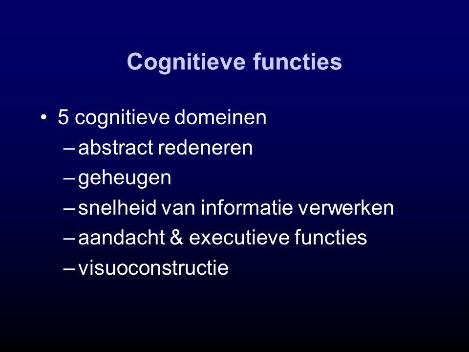Cognitieve functies 5 cognitieve domeinen –abstract redeneren –geheugen –snelheid van informatie verwerken –aandacht & executieve functies –visuoconst