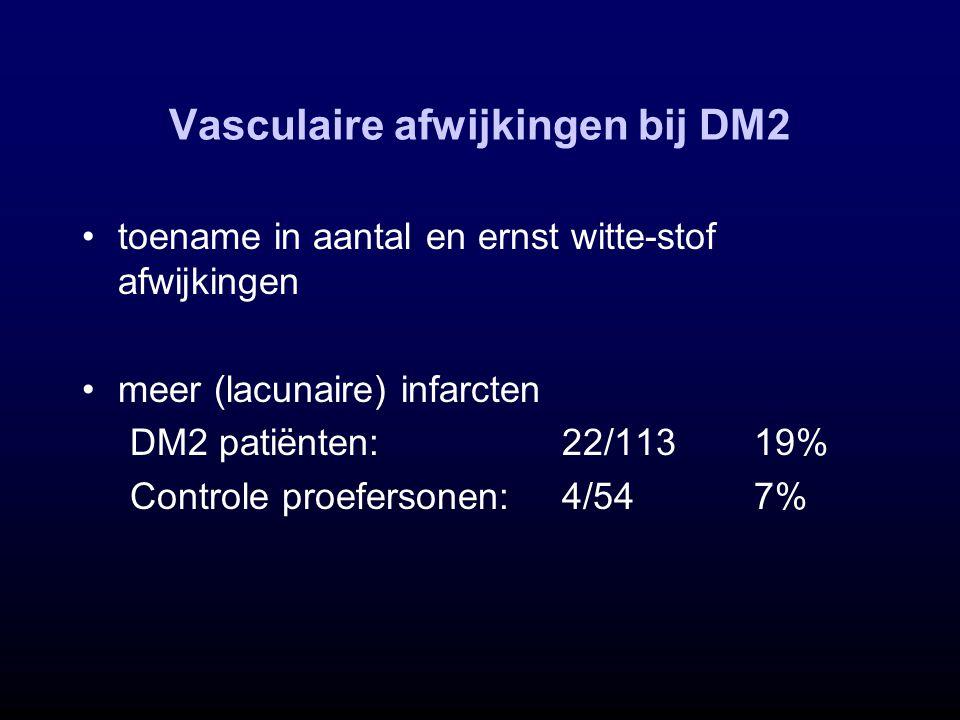 Vasculaire afwijkingen bij DM2 toename in aantal en ernst witte-stof afwijkingen meer (lacunaire) infarcten DM2 patiënten:22/11319% Controle proeferso