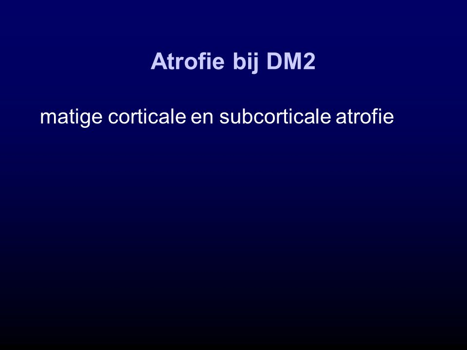 Atrofie bij DM2 matige corticale en subcorticale atrofie