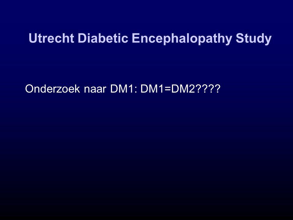 Utrecht Diabetic Encephalopathy Study Onderzoek naar DM1: DM1=DM2????
