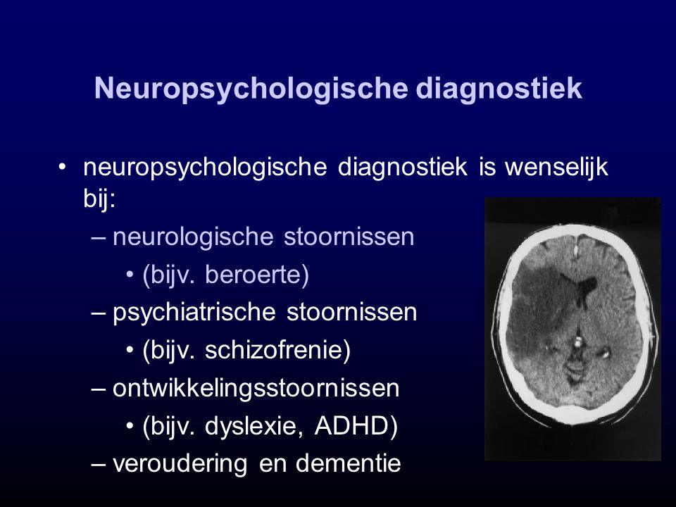 Neuropsychologische diagnostiek neuropsychologische diagnostiek is wenselijk bij: –neurologische stoornissen (bijv. beroerte) –psychiatrische stoornis