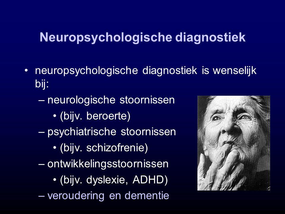 neuropsychologische diagnostiek is wenselijk bij: –neurologische stoornissen (bijv. beroerte) –psychiatrische stoornissen (bijv. schizofrenie) –ontwik