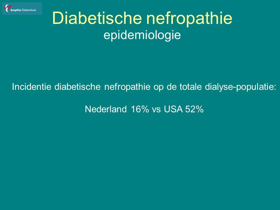 Diabetische nefropathie epidemiologie Incidentie diabetische nefropathie op de totale dialyse-populatie: Nederland 16% vs USA 52%