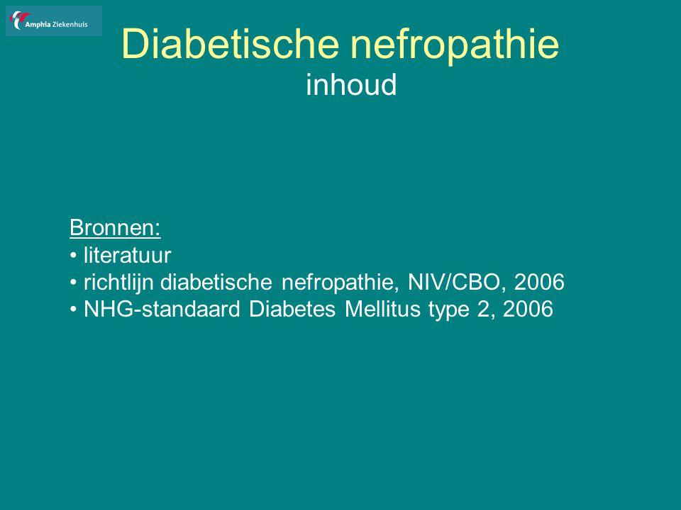 Diabetische nefropathie Screening en diagnostiek Albuminurie: ochtend-urine, Alb / kreat ratio DM1: bij alle patienten vanaf 10e levensjaar, ongeacht duur DM: 1/jr onderzoek urine naar albuminurie DM2: bij alle patienten met een levensverwachting langer dan 10 jr 1/jr onderzoek op albuminurie (cave ontregelde dm, koortsende ziekte, onbehandeld hartfalen, en lichamelijke inspanning)