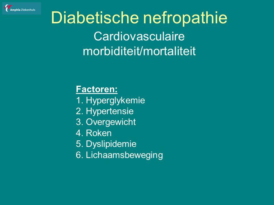 Diabetische nefropathie Cardiovasculaire morbiditeit/mortaliteit Factoren: 1.