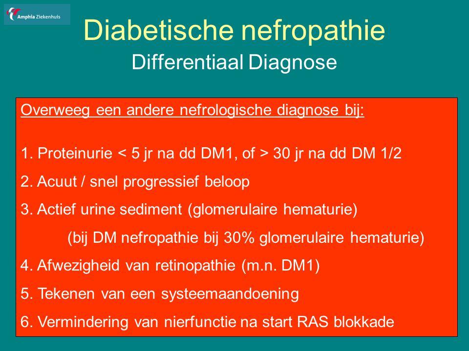 Diabetische nefropathie Differentiaal Diagnose Overweeg een andere nefrologische diagnose bij: 1.
