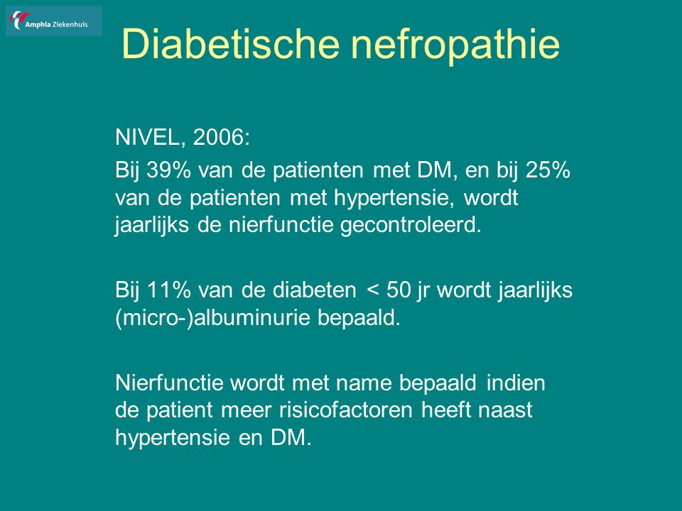 Diabetische nefropathie Differentiaal Diagnose Nierbiopt bij DM2 met proteinurie: 1 30%geen afwijkingen 30%beeld van diabetische nefropathie 40% niet specifieke afwijkingen (nefrosclerose, atherosclerose, interstitiele atrofie) 1: Gambara, J Am Soc Nephrol, 1993