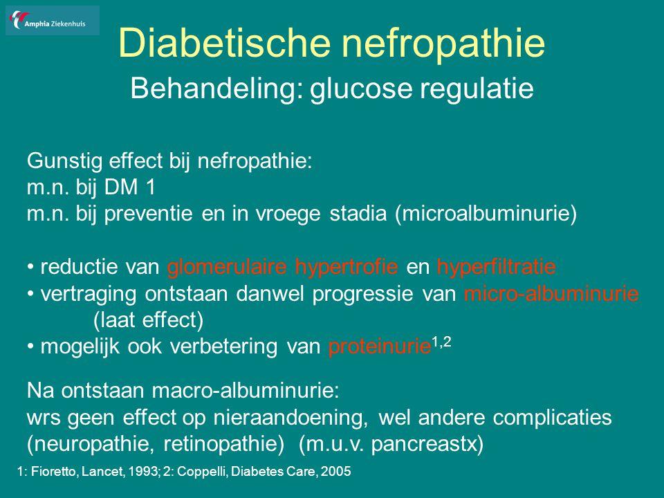 Diabetische nefropathie Behandeling: glucose regulatie Gunstig effect bij nefropathie: m.n.