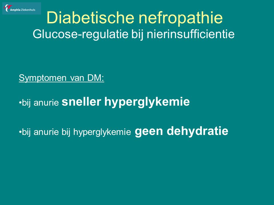 Diabetische nefropathie Glucose-regulatie bij nierinsufficientie Symptomen van DM: bij anurie sneller hyperglykemie bij anurie bij hyperglykemie geen dehydratie