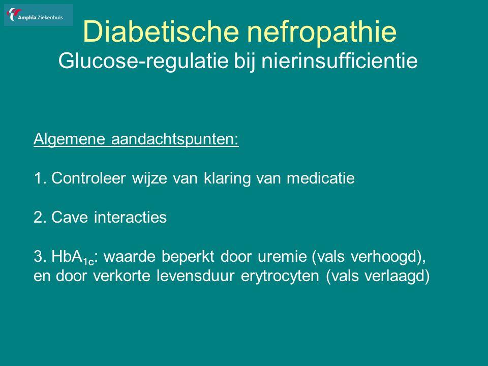 Diabetische nefropathie Glucose-regulatie bij nierinsufficientie Algemene aandachtspunten: 1.