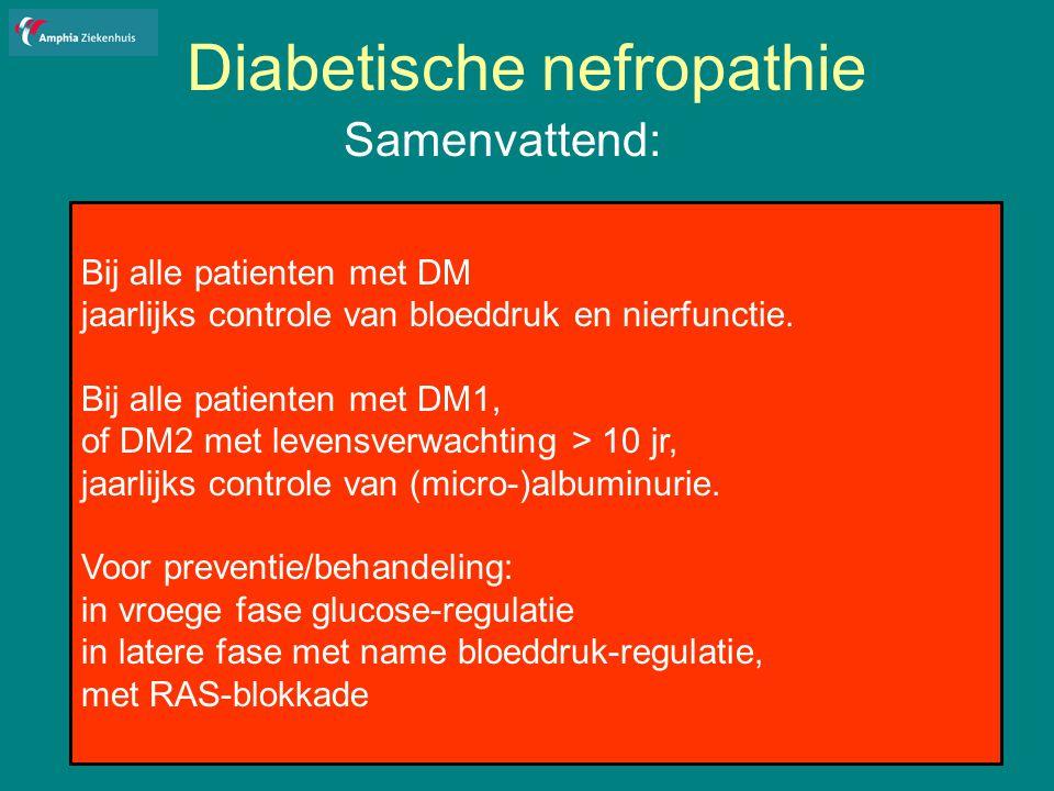 Diabetische nefropathie Samenvattend: Bij alle patienten met DM jaarlijks controle van bloeddruk en nierfunctie.