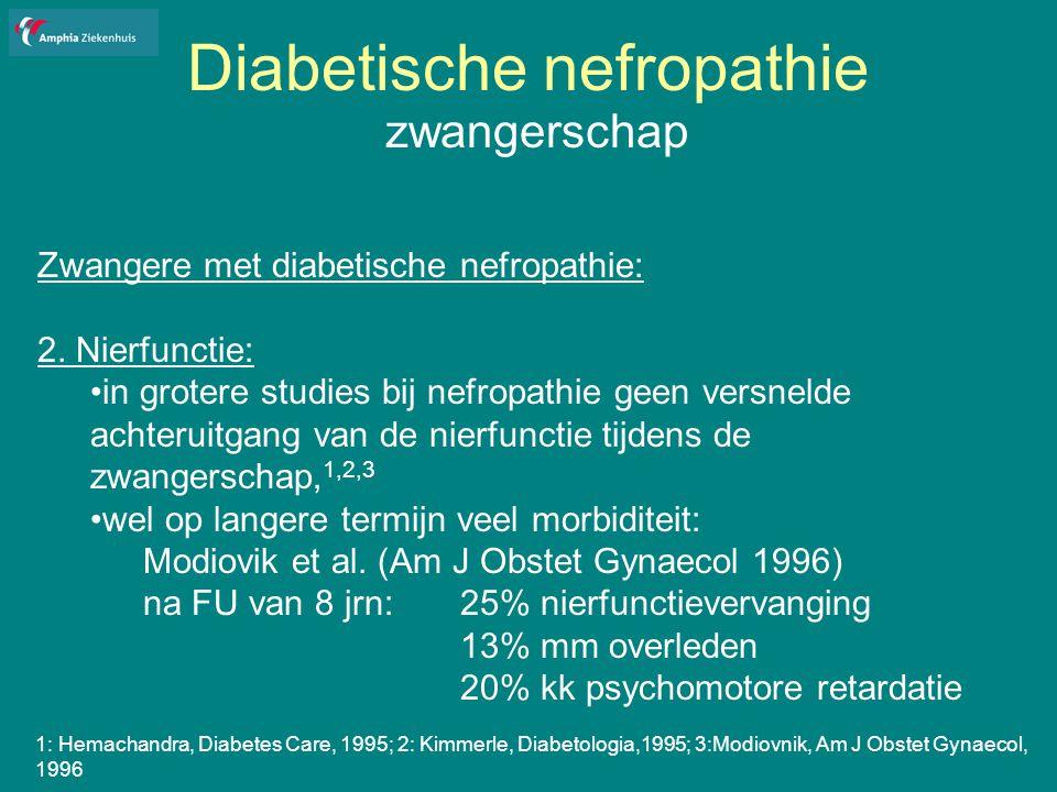 Diabetische nefropathie zwangerschap Zwangere met diabetische nefropathie: 2.