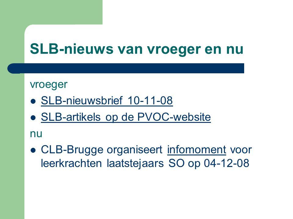 SLB-nieuws van vroeger en nu vroeger SLB-nieuwsbrief 10-11-08 SLB-artikels op de PVOC-website nu CLB-Brugge organiseert infomoment voor leerkrachten laatstejaars SO op 04-12-08infomoment