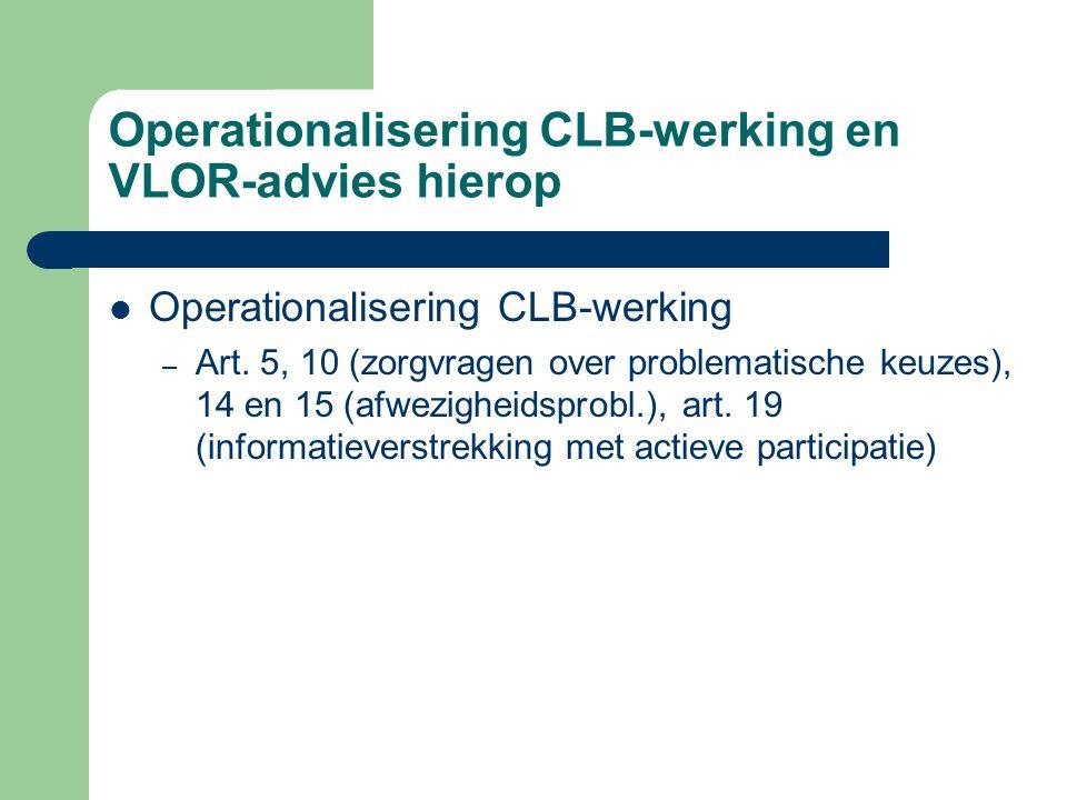 Operationalisering CLB-werking en VLOR-advies hierop Operationalisering CLB-werking – Art. 5, 10 (zorgvragen over problematische keuzes), 14 en 15 (af