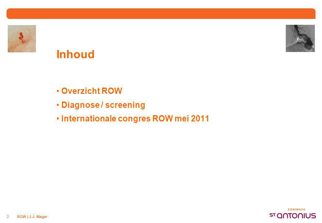 ROW | J.J. Mager2 Inhoud Overzicht ROW Diagnose / screening Internationale congres ROW mei 2011