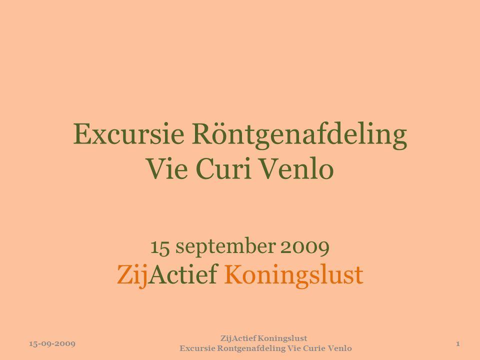 Excursie Röntgenafdeling Vie Curi Venlo 15 september 2009 ZijActief Koningslust 15-09-20091 ZijActief Koningslust Excursie Rontgenafdeling Vie Curie V