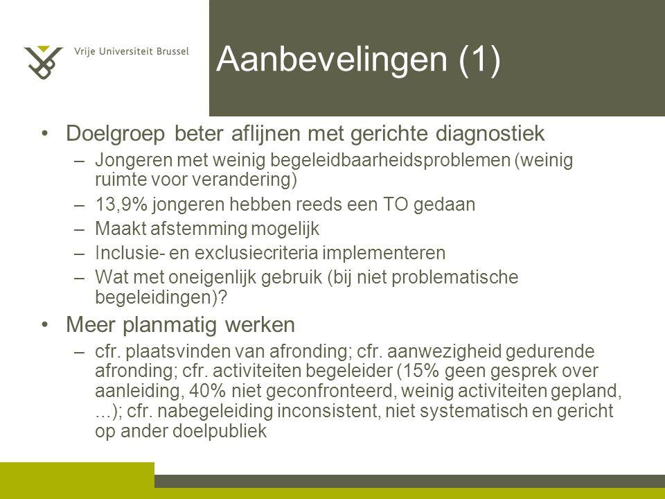 Aanbevelingen (1) Doelgroep beter aflijnen met gerichte diagnostiek –Jongeren met weinig begeleidbaarheidsproblemen (weinig ruimte voor verandering) –