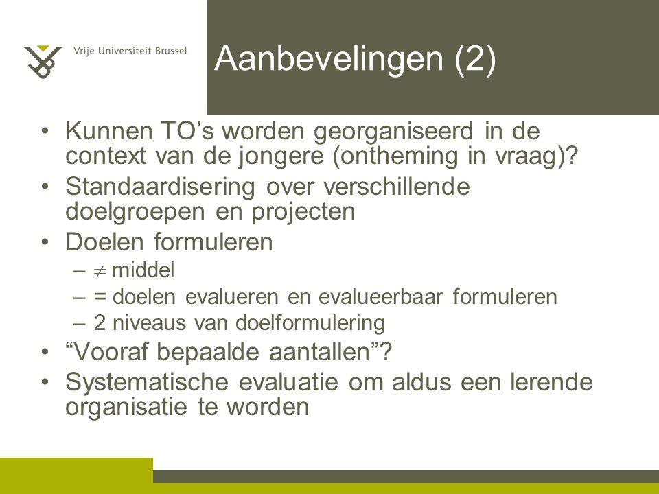 Aanbevelingen (2) Kunnen TO's worden georganiseerd in de context van de jongere (ontheming in vraag)? Standaardisering over verschillende doelgroepen