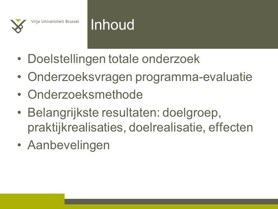 Inhoud Doelstellingen totale onderzoek Onderzoeksvragen programma-evaluatie Onderzoeksmethode Belangrijkste resultaten: doelgroep, praktijkrealisaties