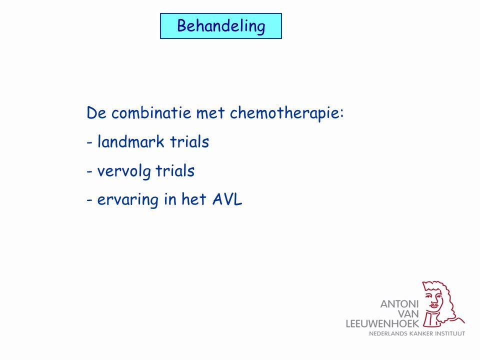 Behandeling De combinatie met chemotherapie: - landmark trials - vervolg trials - ervaring in het AVL