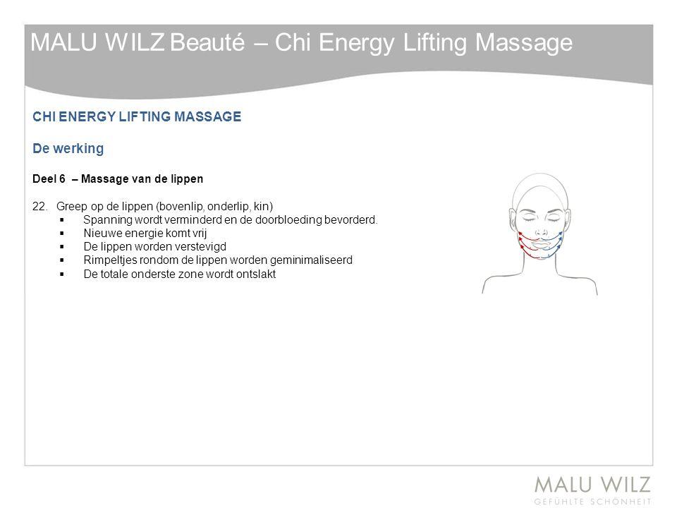 CHI ENERGY LIFTING MASSAGE De werking Deel 6 – Massage van de lippen 22.Greep op de lippen (bovenlip, onderlip, kin)  Spanning wordt verminderd en de