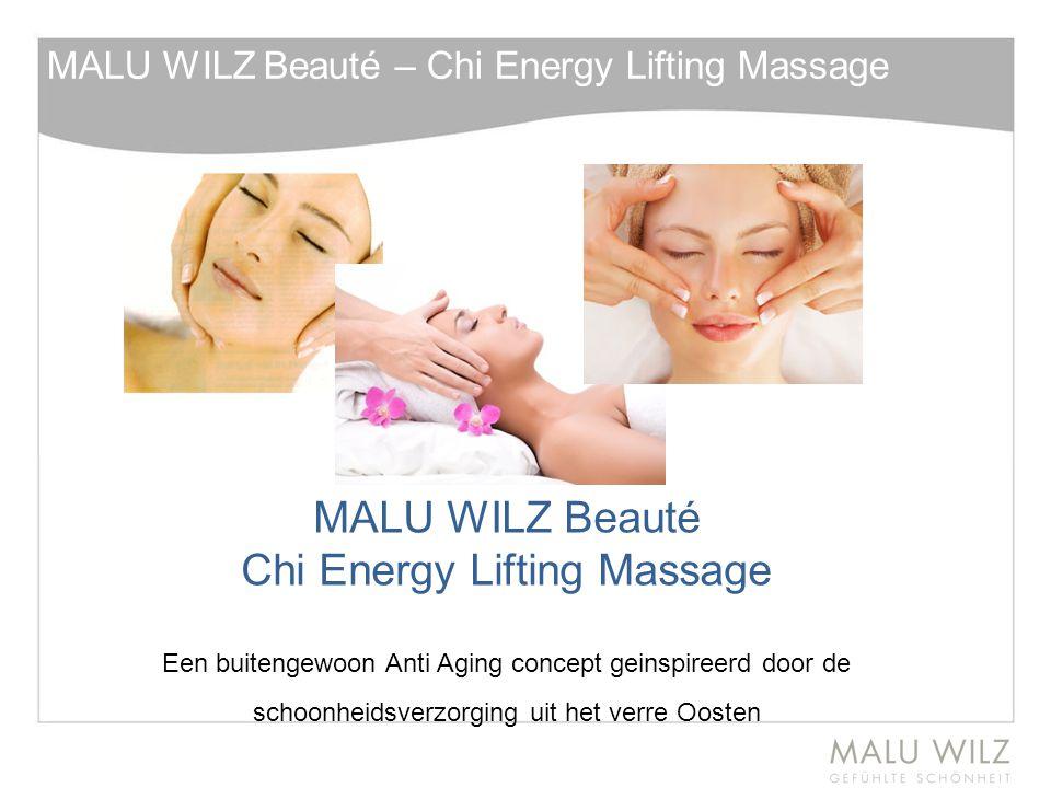 MALU WILZ Beauté – Chi Energy Lifting Massage MALU WILZ Beauté Chi Energy Lifting Massage Een buitengewoon Anti Aging concept geinspireerd door de sch