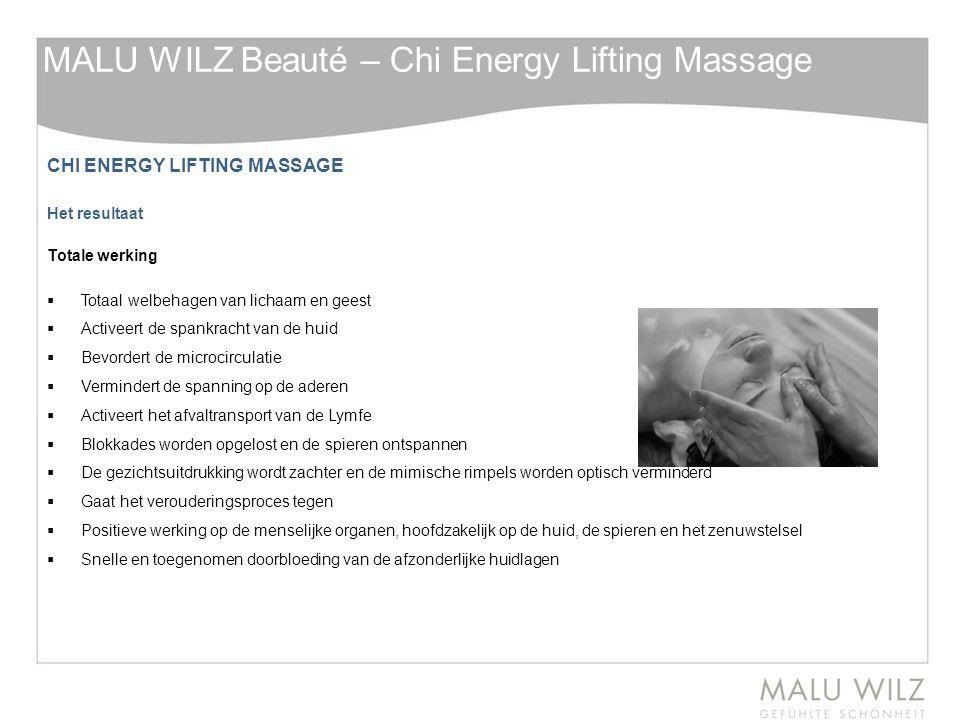 CHI ENERGY LIFTING MASSAGE Het resultaat Totale werking  Totaal welbehagen van lichaam en geest  Activeert de spankracht van de huid  Bevordert de