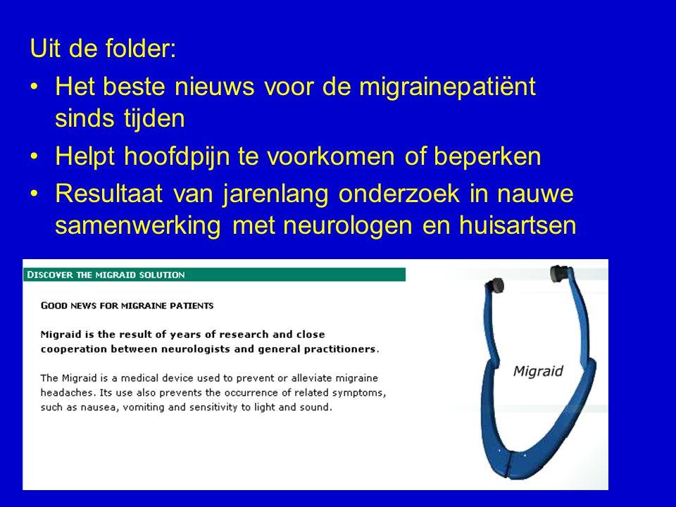 Uit de folder: Het beste nieuws voor de migrainepatiënt sinds tijden Helpt hoofdpijn te voorkomen of beperken Resultaat van jarenlang onderzoek in nauwe samenwerking met neurologen en huisartsen