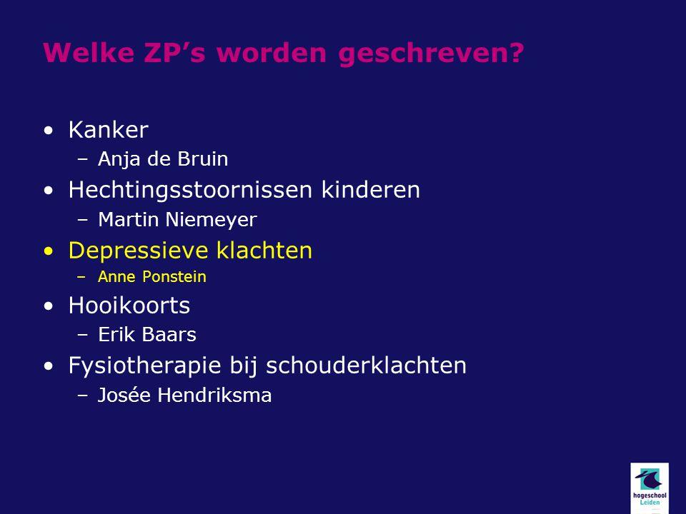 Welke ZP's worden geschreven? Kanker –Anja de Bruin Hechtingsstoornissen kinderen –Martin Niemeyer Depressieve klachten –Anne Ponstein Hooikoorts –Eri