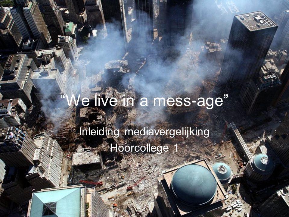 """We live in a mess-age"" Inleiding mediavergelijking Hoorcollege 1"