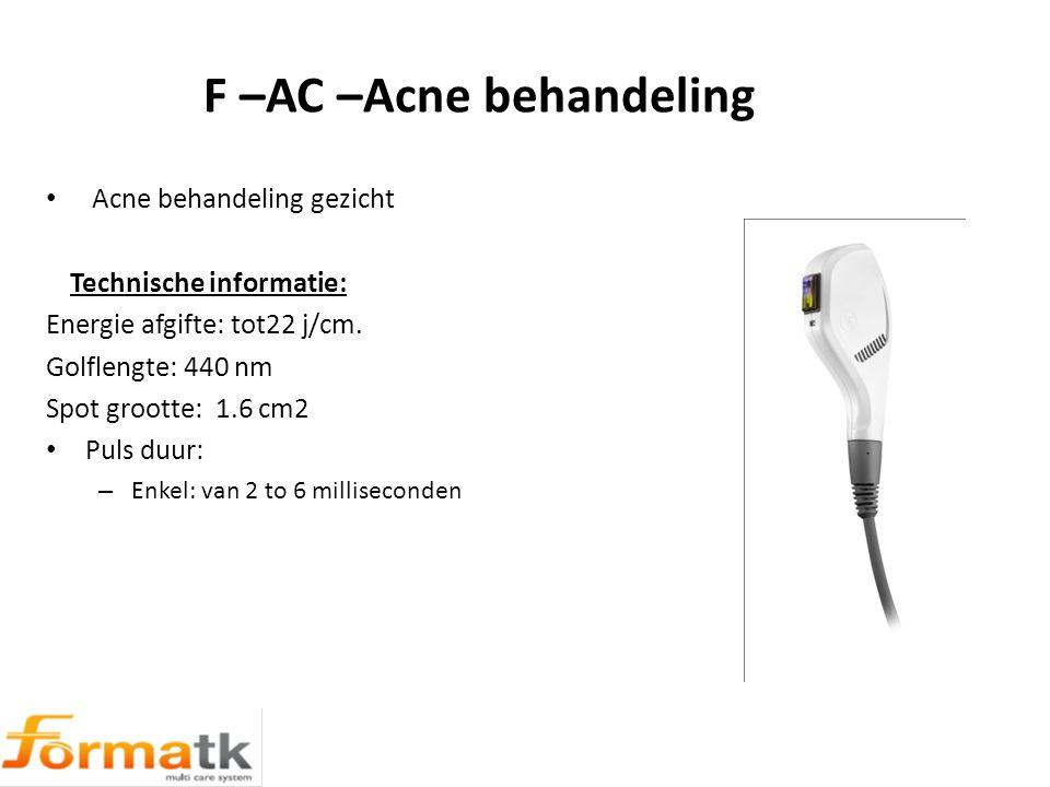 F –AC –Acne behandeling Acne behandeling gezicht Technische informatie: Energie afgifte: tot22 j/cm.