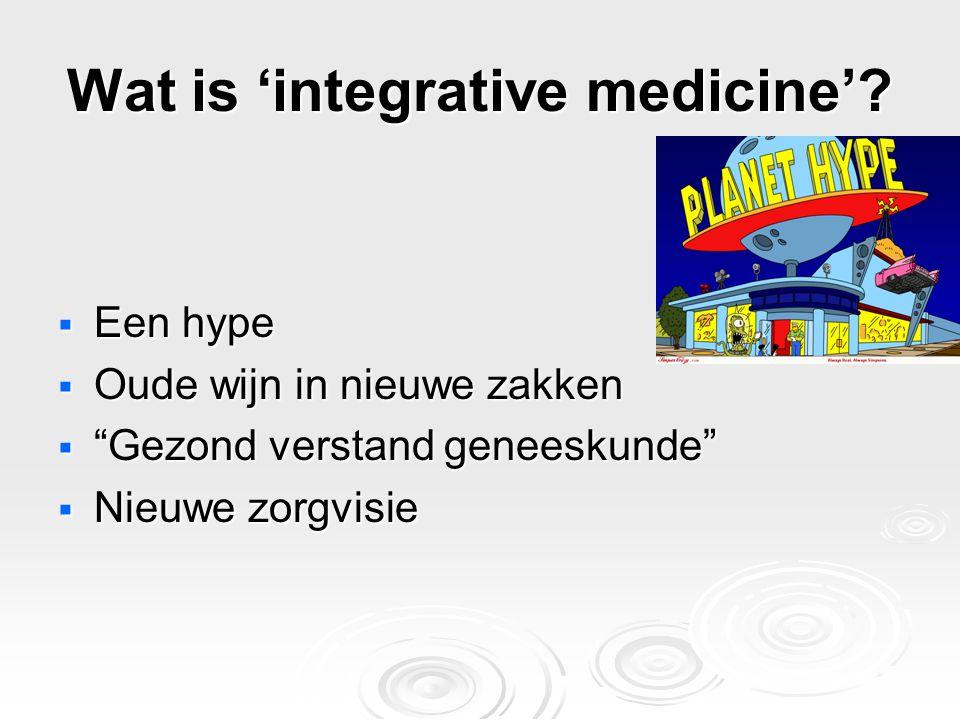 """Wat is 'integrative medicine'?  Een hype  Oude wijn in nieuwe zakken  """"Gezond verstand geneeskunde""""  Nieuwe zorgvisie"""