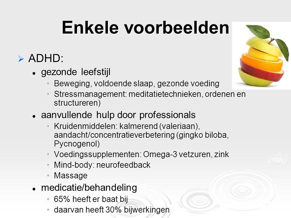 Enkele voorbeelden  ADHD: gezonde leefstijl gezonde leefstijl Beweging, voldoende slaap, gezonde voedingBeweging, voldoende slaap, gezonde voeding St