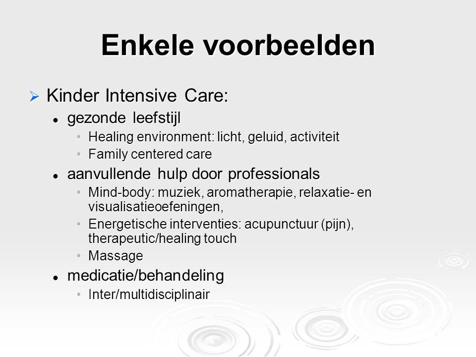 Enkele voorbeelden  Kinder Intensive Care: gezonde leefstijl gezonde leefstijl Healing environment: licht, geluid, activiteitHealing environment: lic