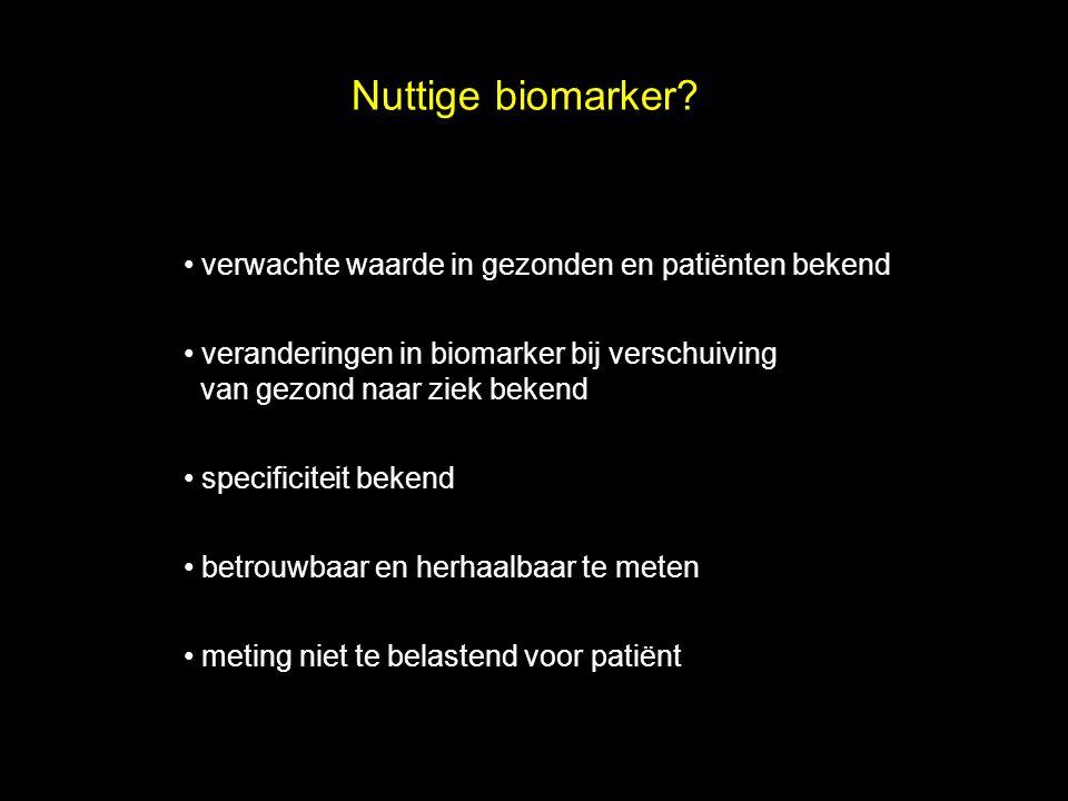 Nuttige biomarker? verwachte waarde in gezonden en patiënten bekend veranderingen in biomarker bij verschuiving van gezond naar ziek bekend specificit