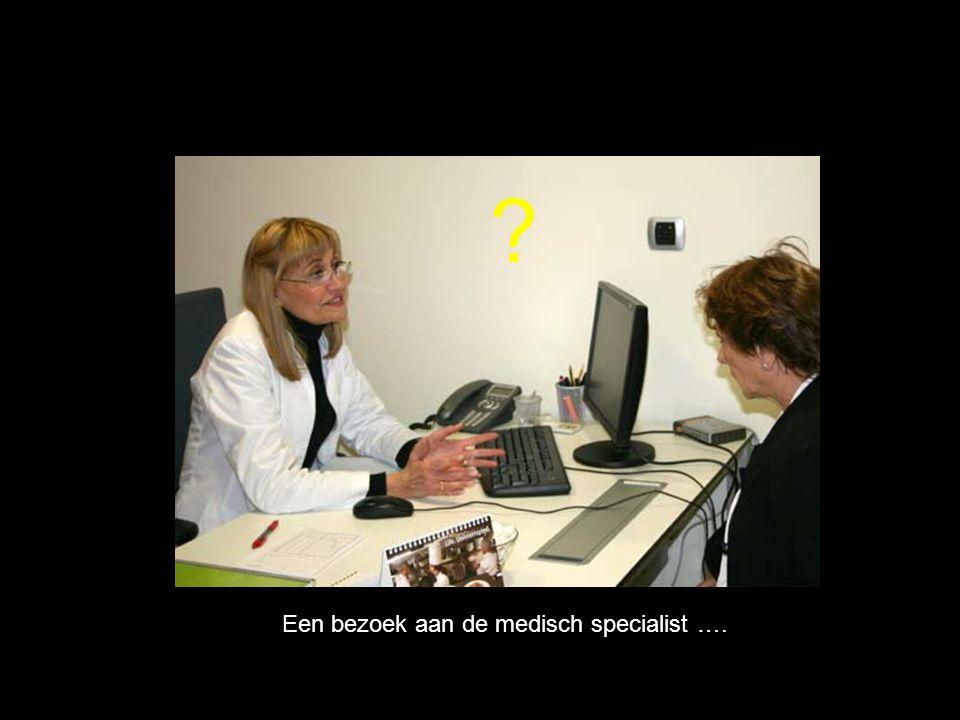 ? Een bezoek aan de medisch specialist ….